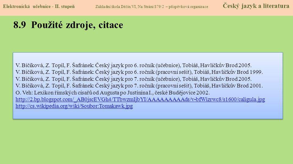 8.9 Použité zdroje, citace V. Bičíková, Z. Topil, F. Šafránek: Český jazyk pro 6. ročník (učebnice), Tobiáš, Havlíčkův Brod 2005. V. Bičíková, Z. Topi