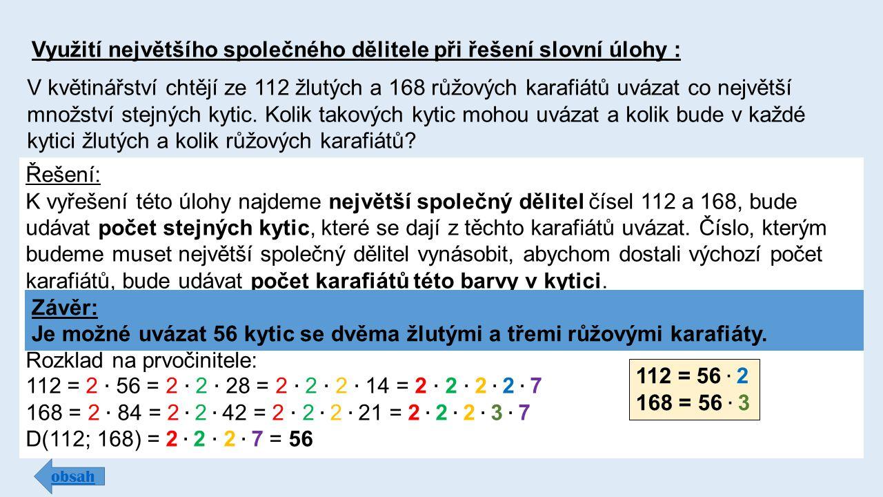 Využití největšího společného dělitele při řešení slovní úlohy : obsah V květinářství chtějí ze 112 žlutých a 168 růžových karafiátů uvázat co největší množství stejných kytic.