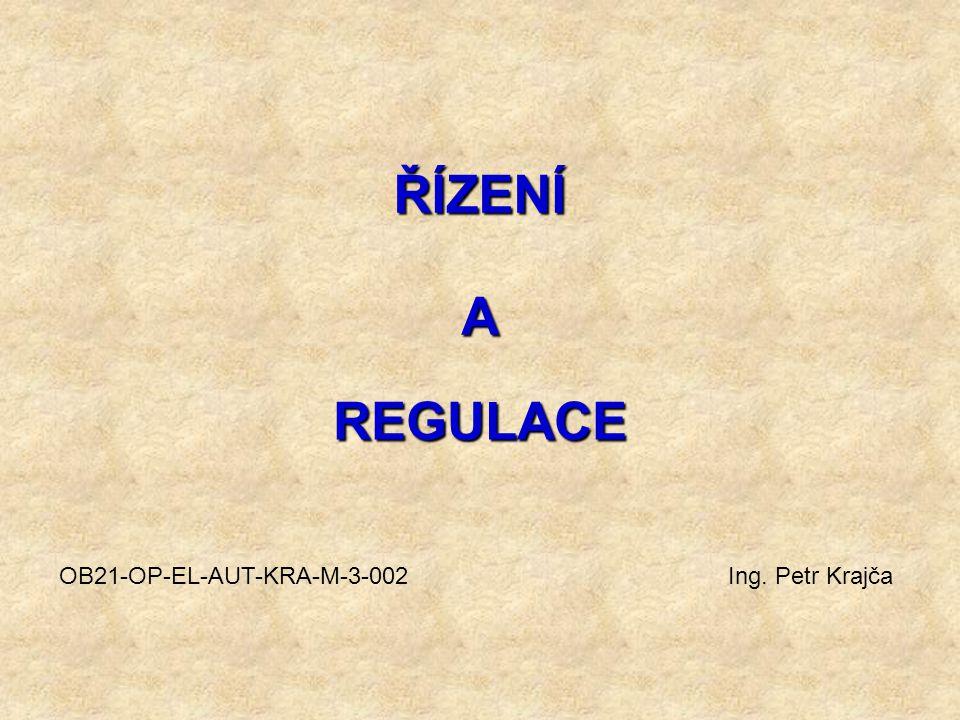 ŘÍZENÍ REGULACE A OB21-OP-EL-AUT-KRA-M-3-002 Ing. Petr Krajča