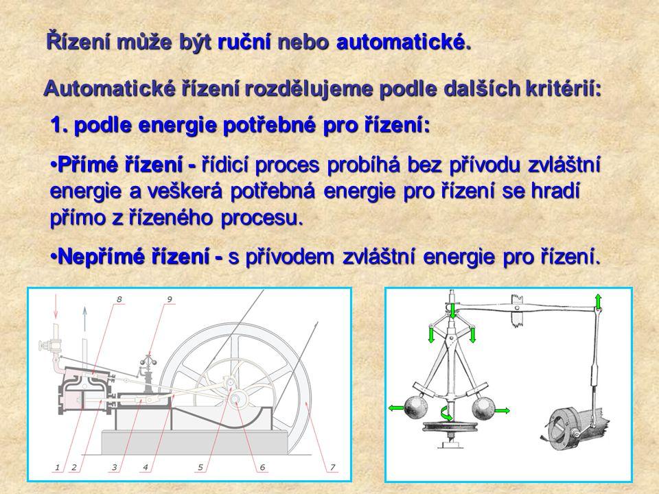 Řízení může být ruční nebo automatické. Automatické řízení rozdělujeme podle dalších kritérií: 1. podle energie potřebné pro řízení: Přímé řízení - ří