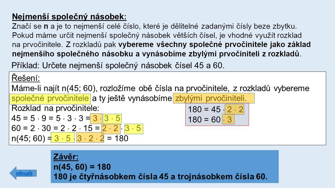 Nejmenší společný násobek : Značí se n a je to nejmenší celé číslo, které je dělitelné zadanými čísly beze zbytku.