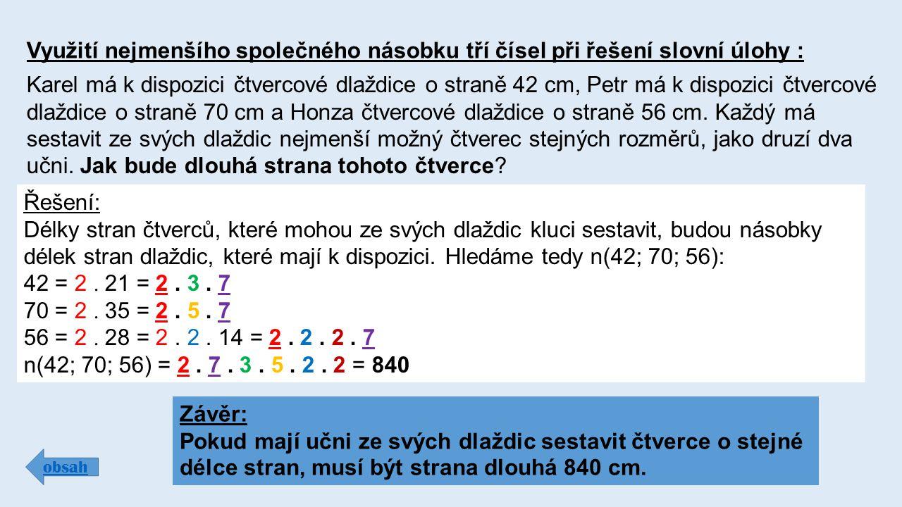 Využití nejmenšího společného násobku tří čísel při řešení slovní úlohy : obsah Karel má k dispozici čtvercové dlaždice o straně 42 cm, Petr má k dispozici čtvercové dlaždice o straně 70 cm a Honza čtvercové dlaždice o straně 56 cm.