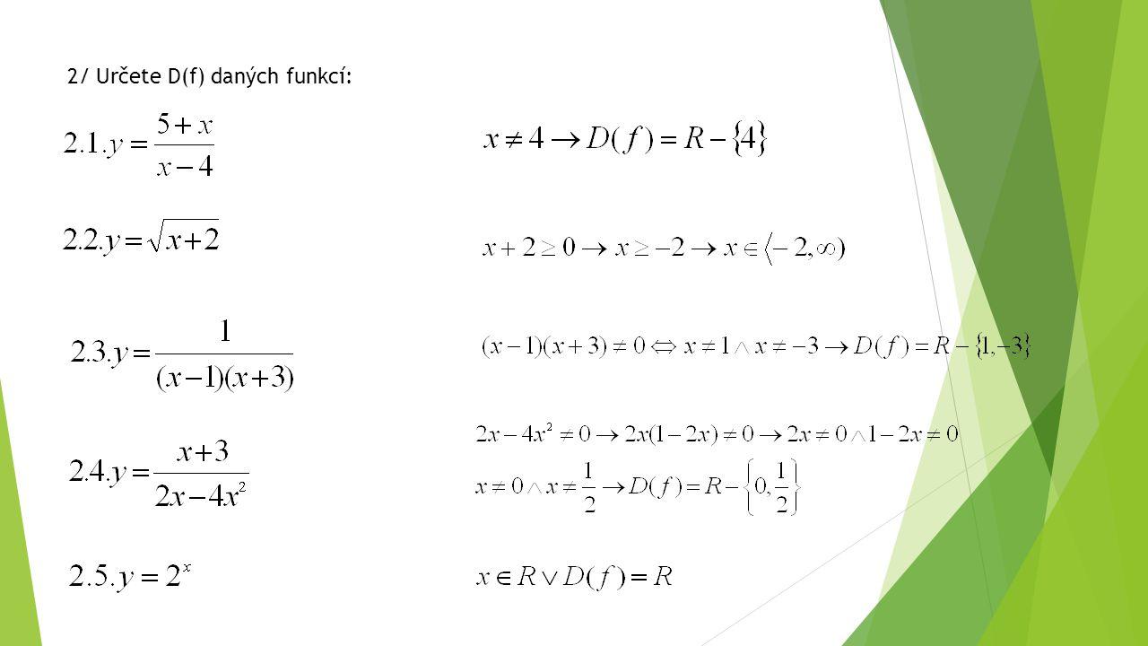 2/ Určete D(f) daných funkcí: