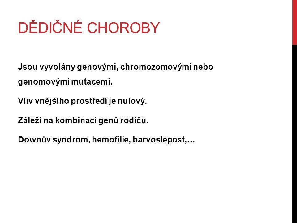 DĚDIČNÉ CHOROBY Jsou vyvolány genovými, chromozomovými nebo genomovými mutacemi.