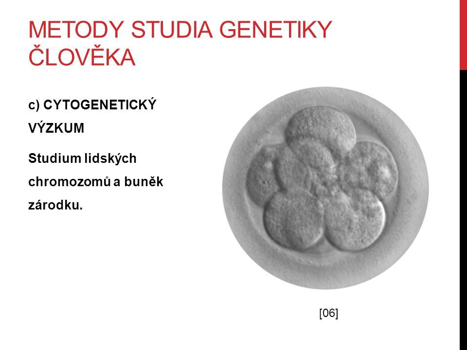 METODY STUDIA GENETIKY ČLOVĚKA c) CYTOGENETICKÝ VÝZKUM Studium lidských chromozomů a buněk zárodku.