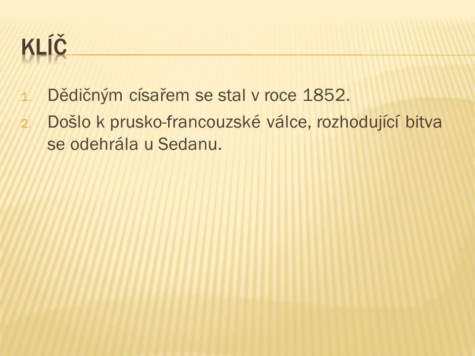 1. Dědičným císařem se stal v roce 1852. 2.