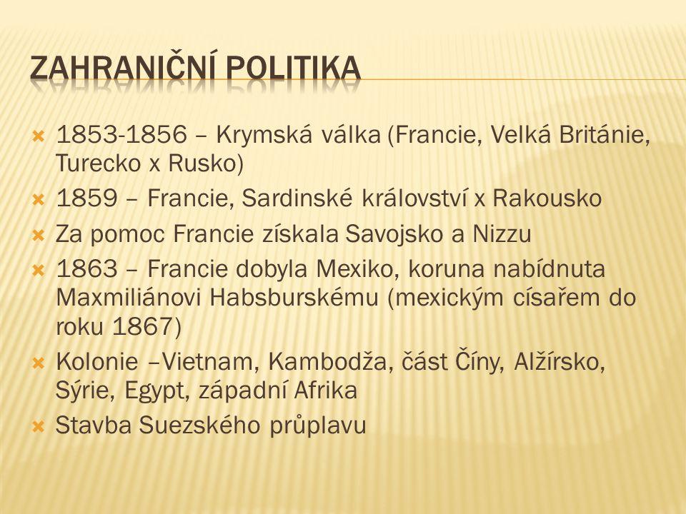  1853-1856 – Krymská válka (Francie, Velká Británie, Turecko x Rusko)  1859 – Francie, Sardinské království x Rakousko  Za pomoc Francie získala Sa