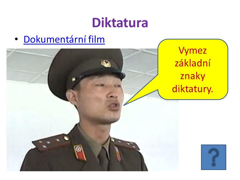 Diktatura Dokumentární film Vymez základní znaky diktatury.