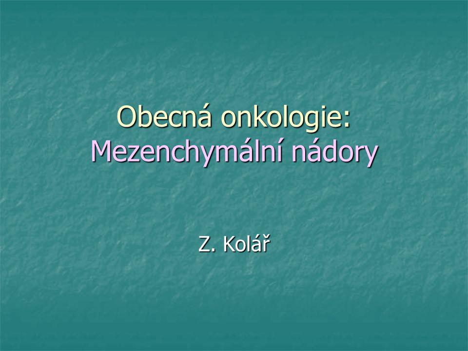 Obecná onkologie: Mezenchymální nádory Z. Kolář