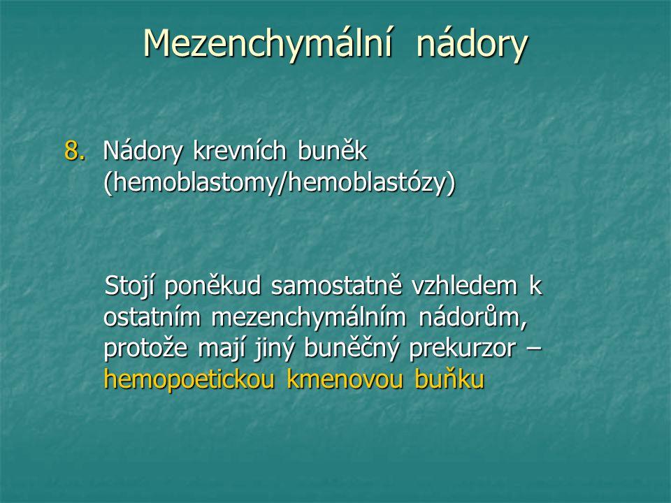 Mezenchymální nádory 8. Nádory krevních buněk (hemoblastomy/hemoblastózy) Stojí poněkud samostatně vzhledem k ostatním mezenchymálním nádorům, protože