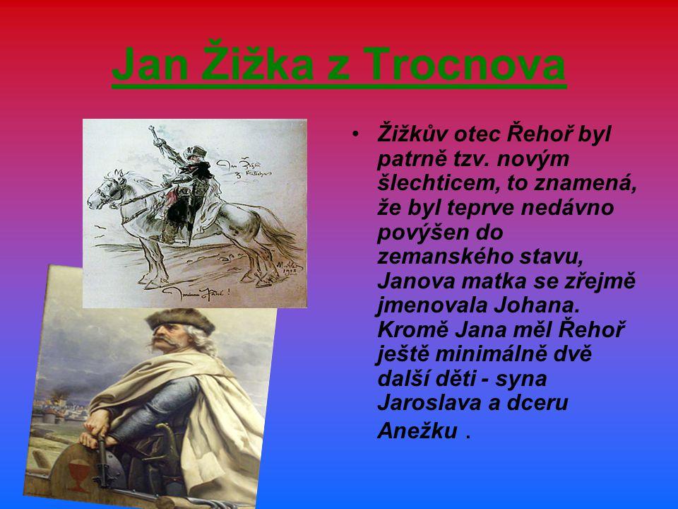Jan Žižka z Trocnova Žižkův otec Řehoř byl patrně tzv.
