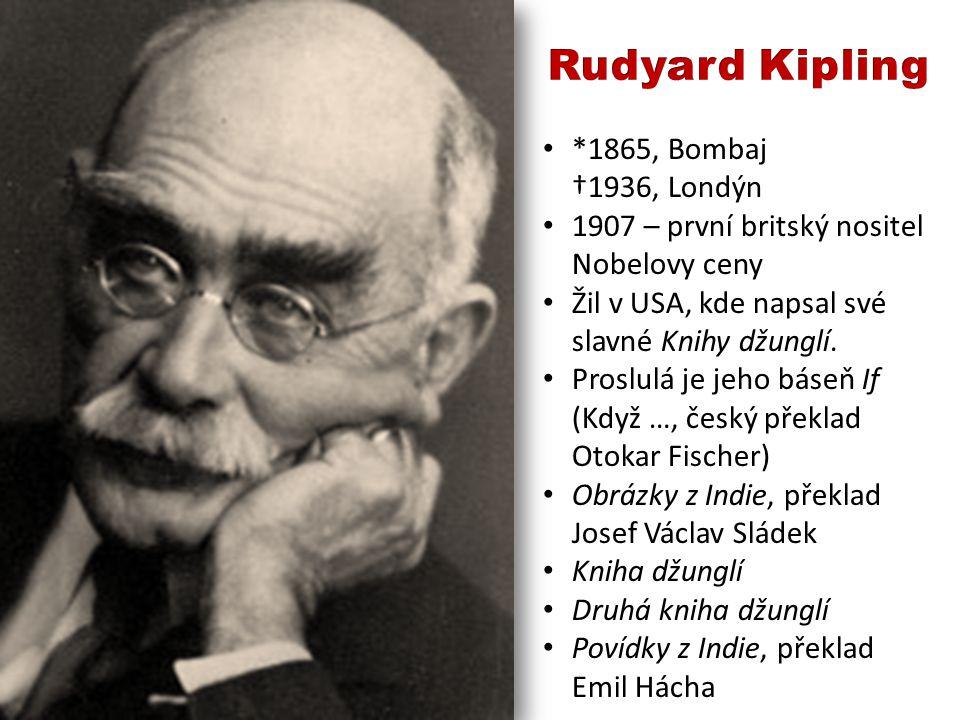 *1865, Bombaj †1936, Londýn 1907 – první britský nositel Nobelovy ceny Žil v USA, kde napsal své slavné Knihy džunglí.