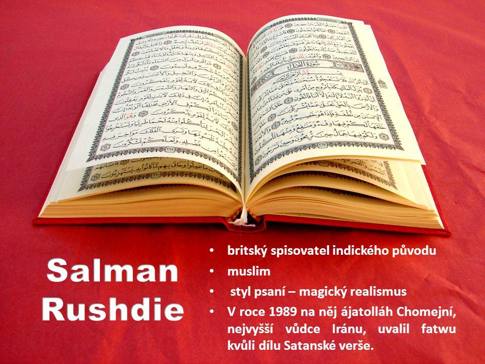 britský spisovatel indického původu muslim styl psaní – magický realismus V roce 1989 na něj ájatolláh Chomejní, nejvyšší vůdce Iránu, uvalil fatwu kvůli dílu Satanské verše.