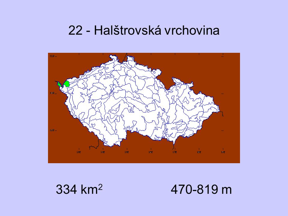 22 - Halštrovská vrchovina Přírodní podmínky submontánní stupeň kyselé krystalinikum (žuly, ruly) více lesa než bezlesí skály téměř chyběji rašeliny vzácné Významné lokality Lužní potok, Studenec převážně druhotné porosty –potenciálně bučiny, možná buk potlačen autochtonní smrk a borovice komplexy rašelinných stanovišť vesměs poškozené Potamogeton polygonifolius, Polygala serpyllifolia, Hydrocotyle vulgaris, Drosera rotundifolia, Sparganium natans