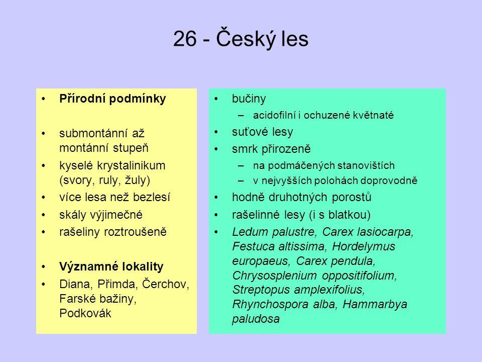 26 - Český les Přírodní podmínky submontánní až montánní stupeň kyselé krystalinikum (svory, ruly, žuly) více lesa než bezlesí skály výjimečné rašelin