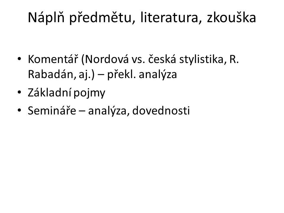 Co je to překlad Vnitrojazykový/mezijazykový/intersemiotický (Jakobson) Proces x produkt Překódování, mezikulturní přenos Komunikativní akt (druhotný): autor-sdělení- příjemce