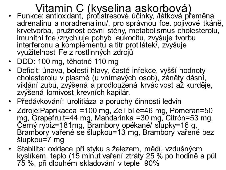 Vitamin C (kyselina askorbová) Funkce: antioxidant, protistresové účinky, /látková přeměna adrenalinu a noradrenalinu/, pro správnou fce. pojivové tká