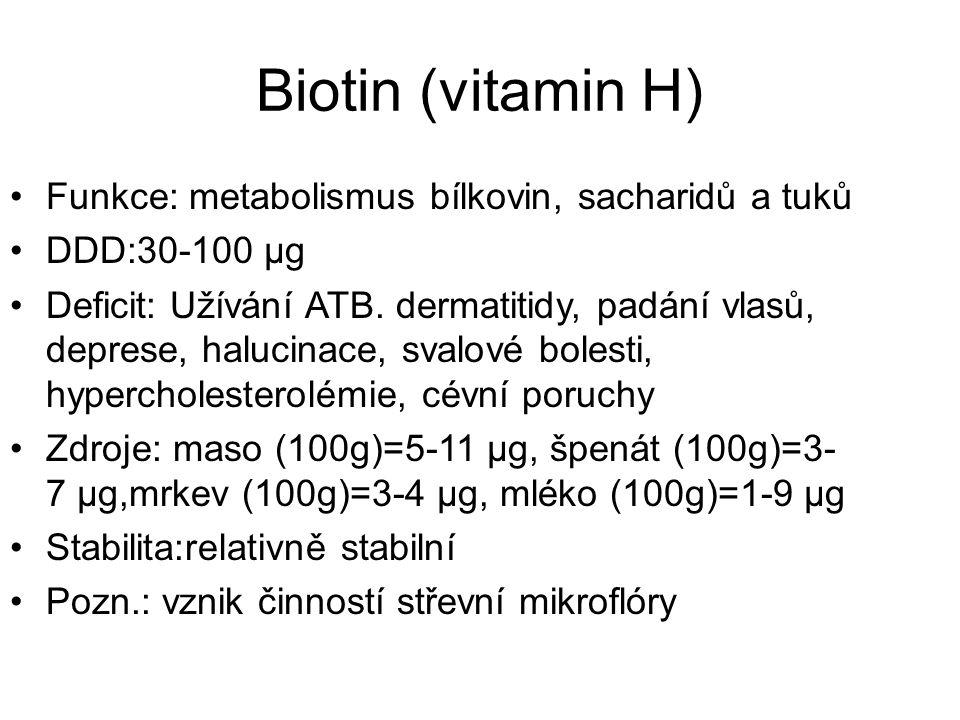 Biotin (vitamin H) Funkce: metabolismus bílkovin, sacharidů a tuků DDD:30-100 μg Deficit: Užívání ATB. dermatitidy, padání vlasů, deprese, halucinace,