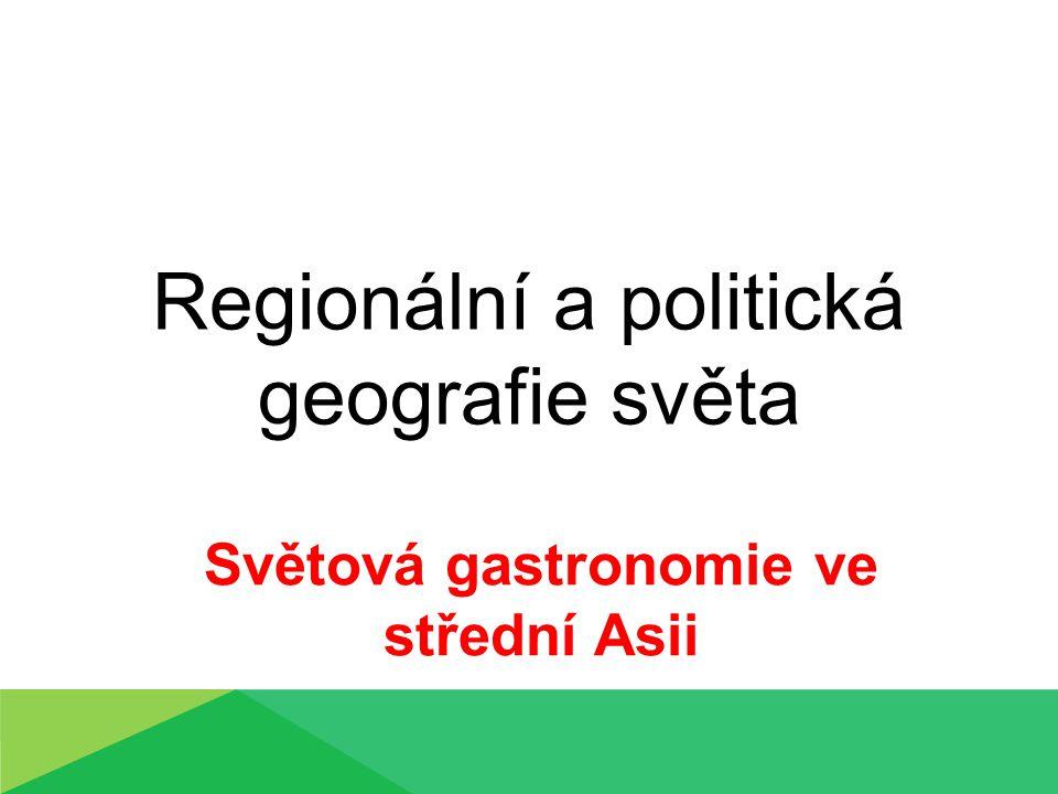 Regionální a politická geografie světa Světová gastronomie ve střední Asii