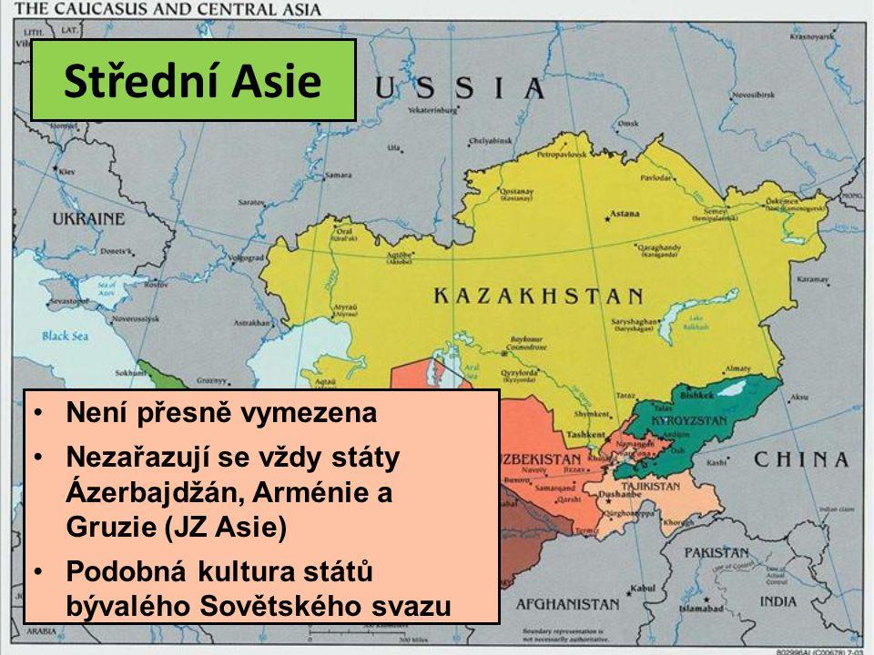Střední Asie Není přesně vymezena Nezařazují se vždy státy Ázerbajdžán, Arménie a Gruzie (JZ Asie) Podobná kultura států bývalého Sovětského svazu