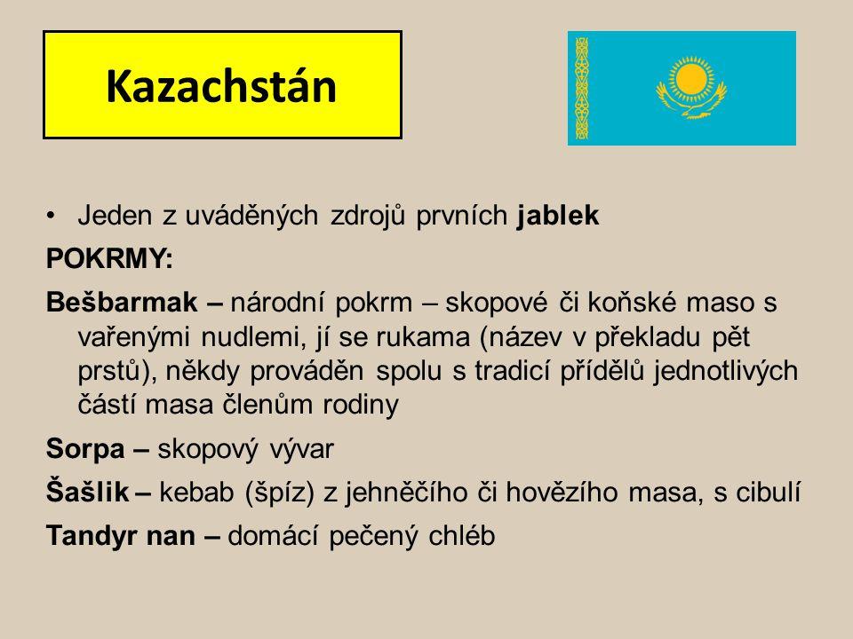 Kazachstán Jeden z uváděných zdrojů prvních jablek POKRMY: Bešbarmak – národní pokrm – skopové či koňské maso s vařenými nudlemi, jí se rukama (název