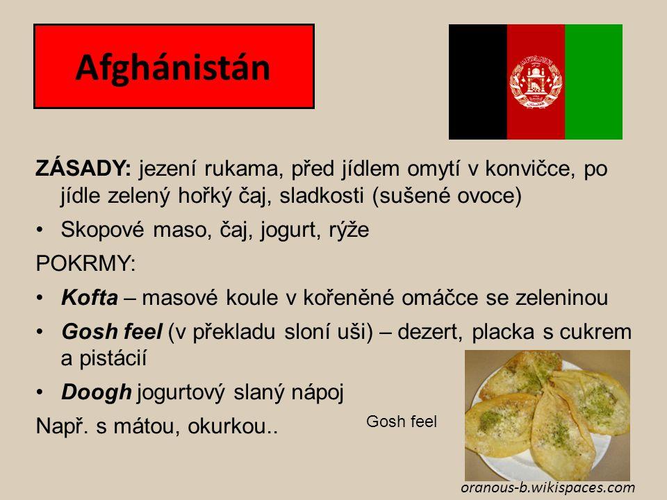 Afghánistán ZÁSADY: jezení rukama, před jídlem omytí v konvičce, po jídle zelený hořký čaj, sladkosti (sušené ovoce) Skopové maso, čaj, jogurt, rýže P