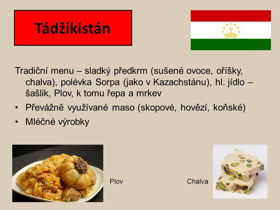 Tádžikistán Tradiční menu – sladký předkrm (sušené ovoce, oříšky, chalva), polévka Sorpa (jako v Kazachstánu), hl. jídlo – šašlik, Plov, k tomu řepa a