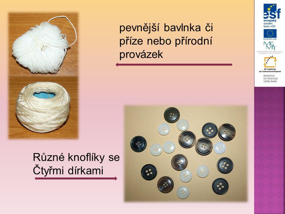 pevnější bavlnka či příze nebo přírodní provázek Různé knoflíky se Čtyřmi dírkami
