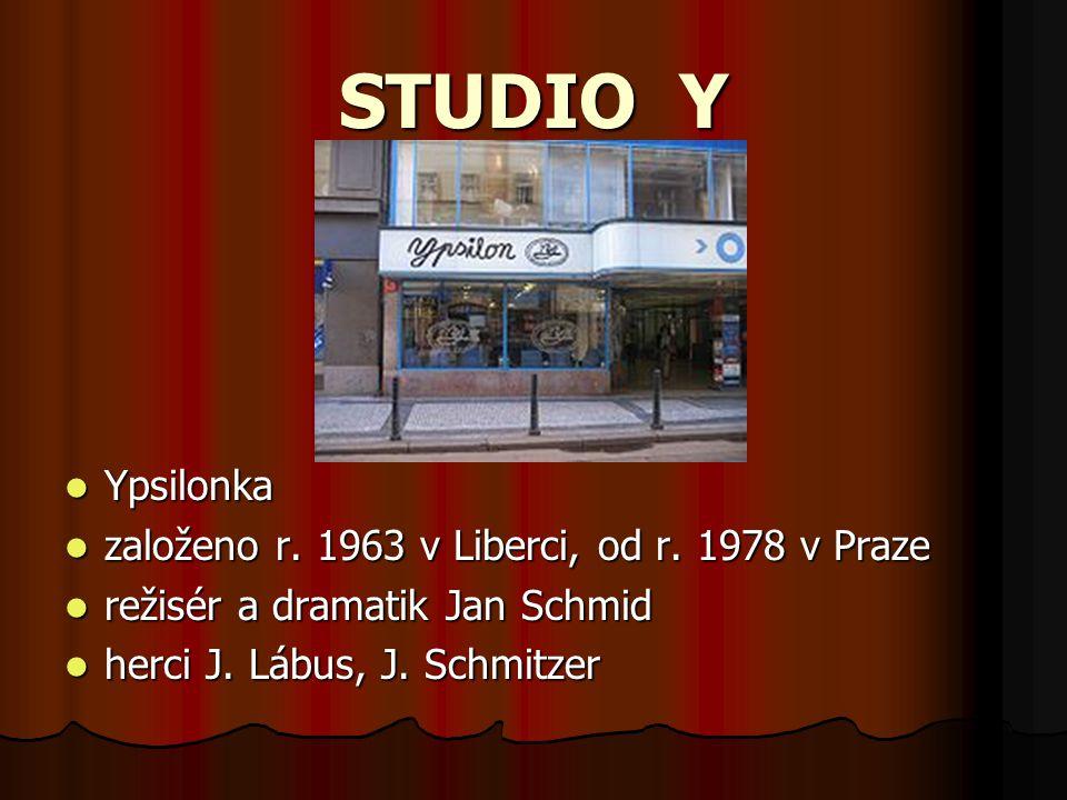 STUDIO Y Ypsilonka založeno r. 1963 v Liberci, od r. 1978 v Praze režisér a dramatik Jan Schmid herci J. Lábus, J. Schmitzer