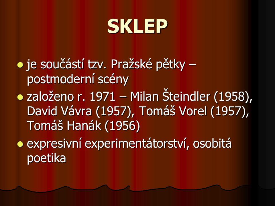 SKLEP je součástí tzv. Pražské pětky – postmoderní scény založeno r. 1971 – Milan Šteindler (1958), David Vávra (1957), Tomáš Vorel (1957), Tomáš Haná