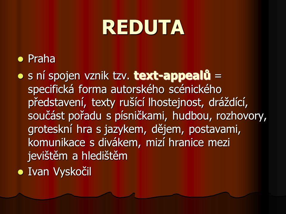 REDUTA Praha s ní spojen vznik tzv. text-appealů = specifická forma autorského scénického představení, texty rušící lhostejnost, dráždící, součást poř