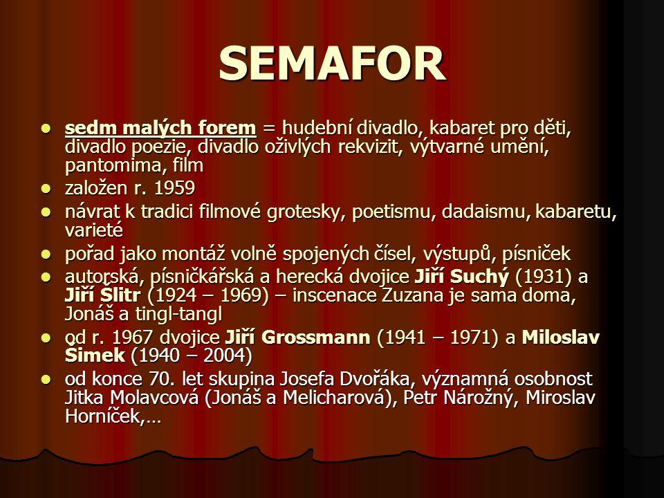 SEMAFOR sedm malých forem = hudební divadlo, kabaret pro děti, divadlo poezie, divadlo oživlých rekvizit, výtvarné umění, pantomima, film založen r. 1