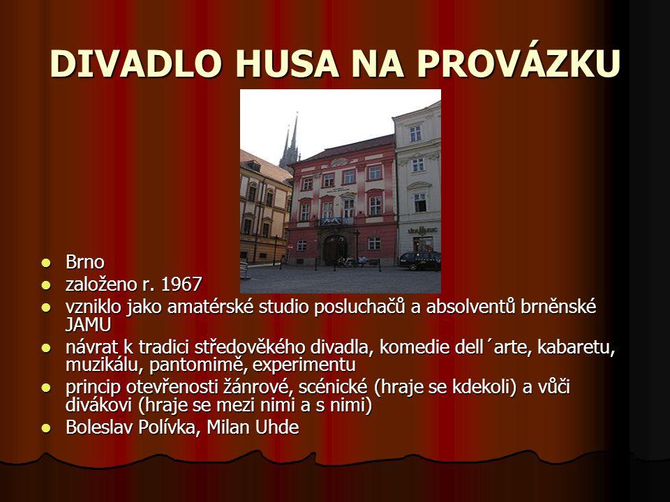 DIVADLO HUSA NA PROVÁZKU Brno založeno r. 1967 vzniklo jako amatérské studio posluchačů a absolventů brněnské JAMU návrat k tradici středověkého divad