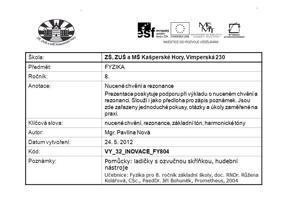 Škola: ZŠ, ZUŠ a MŠ Kašperské Hory, Vimperská 230 Předmět:FYZIKA Ročník:8. Anotace: Nucené chvění a rezonance Prezentace poskytuje podporu při výkladu