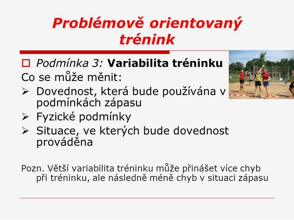 Problémově orientovaný trénink  Podmínka 3: Variabilita tréninku Co se může měnit:  Dovednost, která bude používána v podmínkách zápasu  Fyzické po