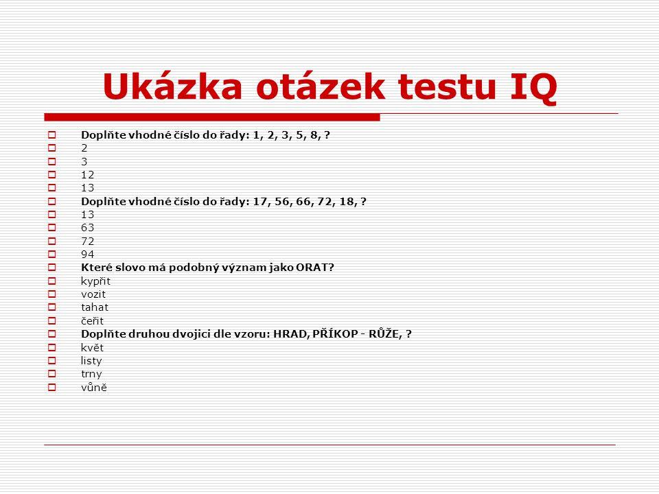 Ukázka otázek testu IQ  Doplňte vhodné číslo do řady: 1, 2, 3, 5, 8, ?  2  3  12  13  Doplňte vhodné číslo do řady: 17, 56, 66, 72, 18, ?  13 