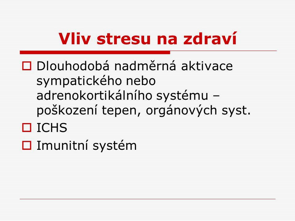 Vliv stresu na zdraví  Dlouhodobá nadměrná aktivace sympatického nebo adrenokortikálního systému – poškození tepen, orgánových syst.  ICHS  Imunitn