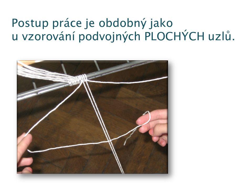Postup práce je obdobný jako u vzorování podvojných PLOCHÝCH uzlů.