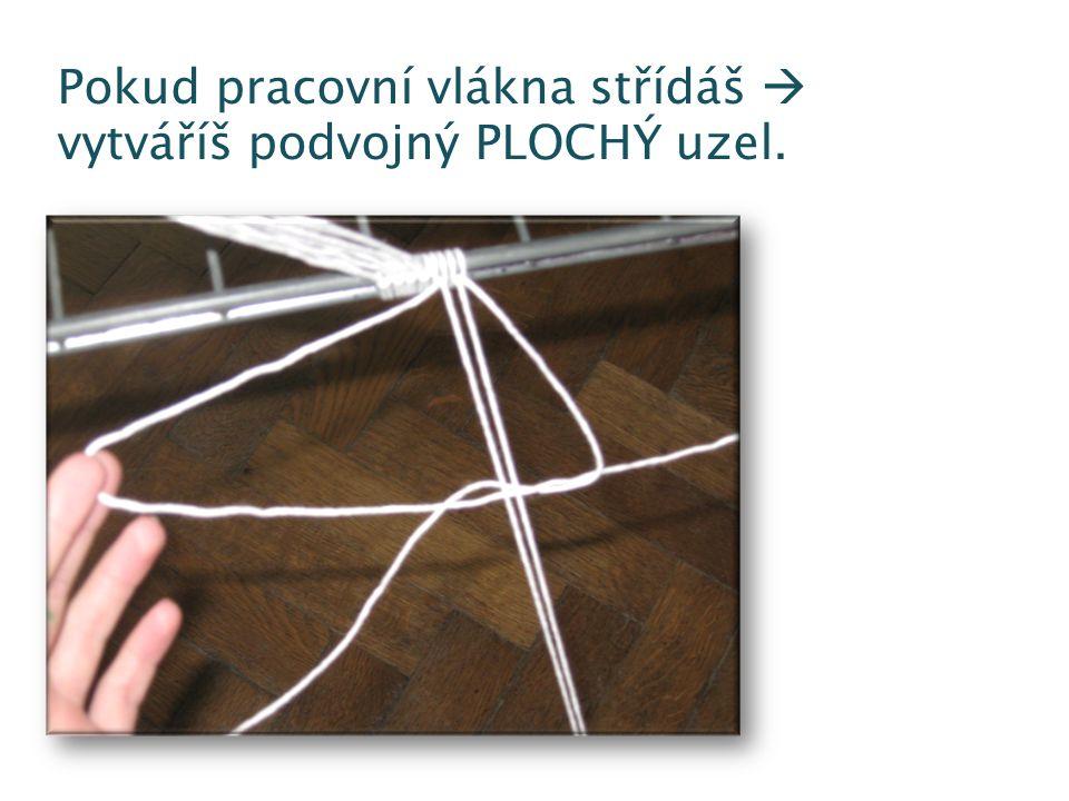 Pokud pracovní vlákna střídáš  vytváříš podvojný PLOCHÝ uzel.