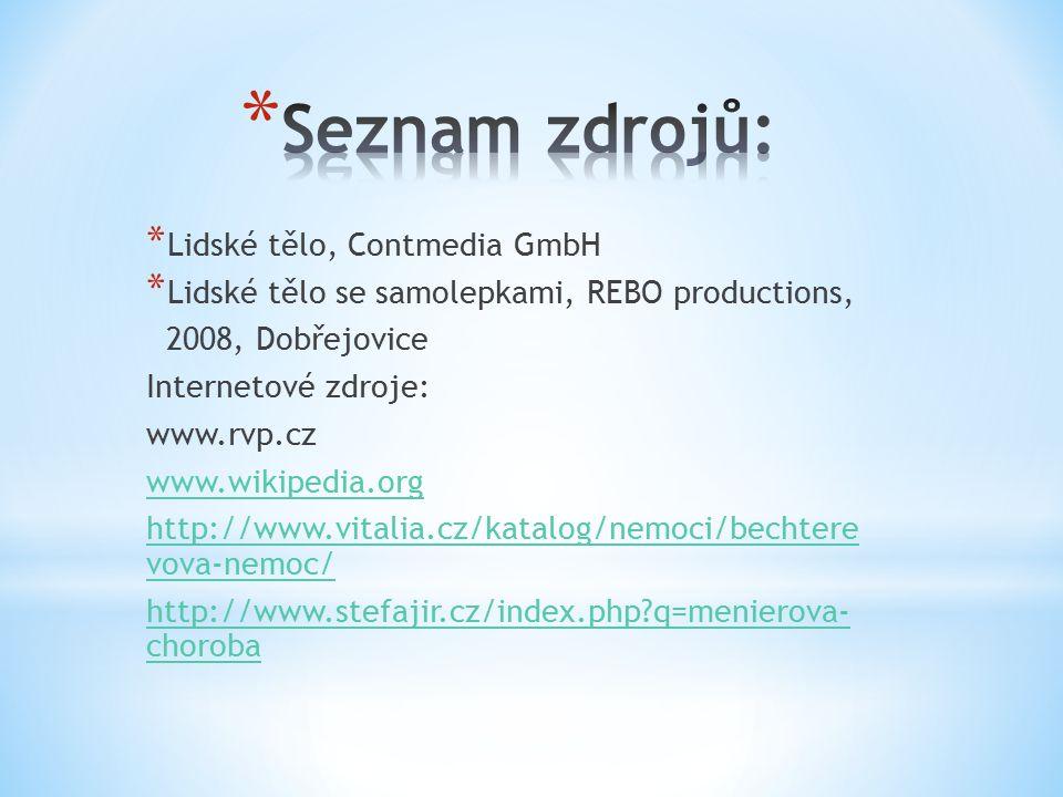 * Lidské tělo, Contmedia GmbH * Lidské tělo se samolepkami, REBO productions, 2008, Dobřejovice Internetové zdroje: www.rvp.cz www.wikipedia.org http://www.vitalia.cz/katalog/nemoci/bechtere vova-nemoc/ http://www.stefajir.cz/index.php?q=menierova- choroba