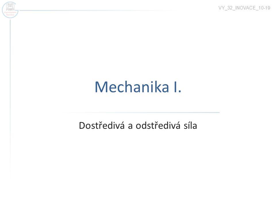 Mechanika I. Dostředivá a odstředivá síla VY_32_INOVACE_10-19