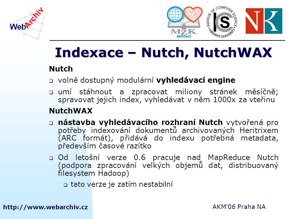http://www.webarchiv.cz AKM'06 Praha NA Indexace – Nutch, NutchWAX Nutch vyhledávací engine  volně dostupný modulární vyhledávací engine  umí stáhno