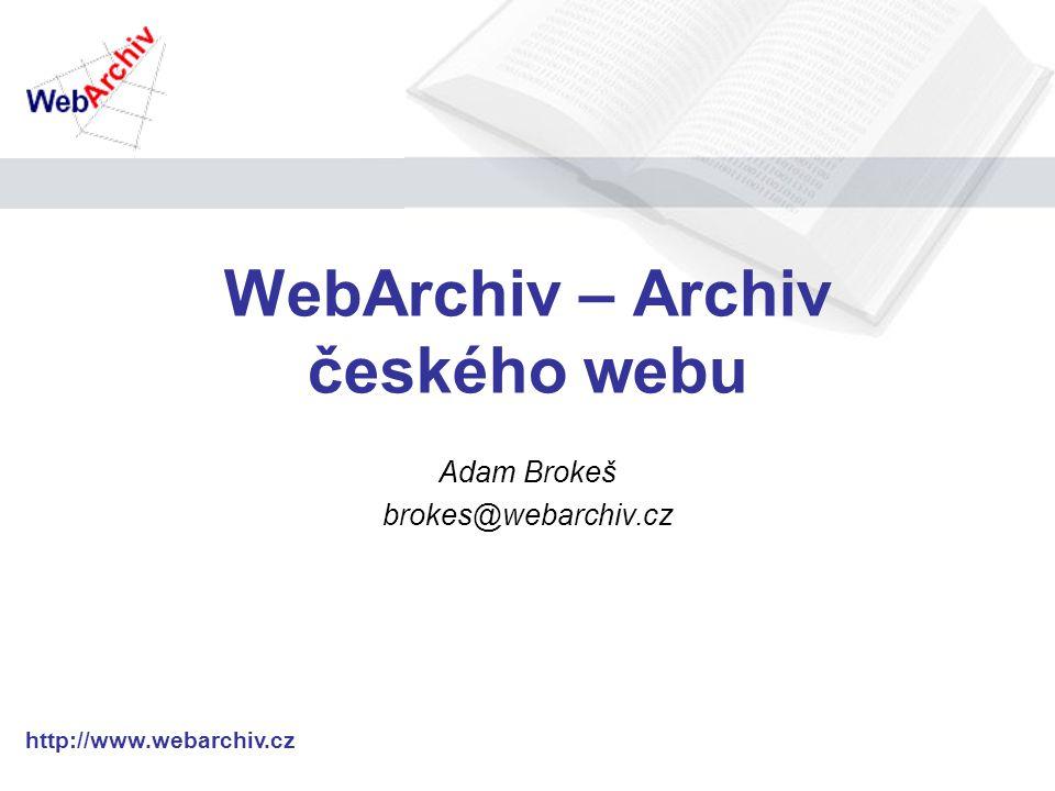 http://www.webarchiv.cz WebArchiv – Archiv českého webu Adam Brokeš brokes@webarchiv.cz