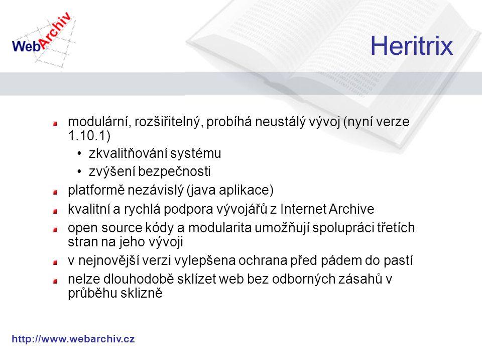 http://www.webarchiv.cz Heritrix modulární, rozšiřitelný, probíhá neustálý vývoj (nyní verze 1.10.1) zkvalitňování systému zvýšení bezpečnosti platformě nezávislý (java aplikace) kvalitní a rychlá podpora vývojářů z Internet Archive open source kódy a modularita umožňují spolupráci třetích stran na jeho vývoji v nejnovější verzi vylepšena ochrana před pádem do pastí nelze dlouhodobě sklízet web bez odborných zásahů v průběhu sklizně