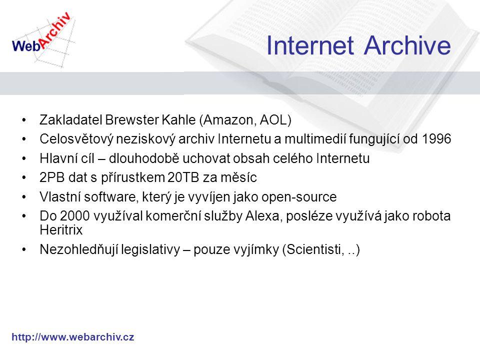 http://www.webarchiv.cz Internet Archive Zakladatel Brewster Kahle (Amazon, AOL) Celosvětový neziskový archiv Internetu a multimedií fungující od 1996 Hlavní cíl – dlouhodobě uchovat obsah celého Internetu 2PB dat s přírustkem 20TB za měsíc Vlastní software, který je vyvíjen jako open-source Do 2000 využíval komerční služby Alexa, posléze využívá jako robota Heritrix Nezohledňují legislativy – pouze vyjímky (Scientisti,..)