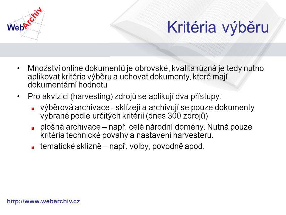 http://www.webarchiv.cz Kritéria výběru Množství online dokumentů je obrovské, kvalita různá je tedy nutno aplikovat kritéria výběru a uchovat dokumenty, které mají dokumentární hodnotu Pro akvizici (harvesting) zdrojů se aplikují dva přístupy: výběrová archivace - sklízejí a archivují se pouze dokumenty vybrané podle určitých kritérií (dnes 300 zdrojů) plošná archivace – např.