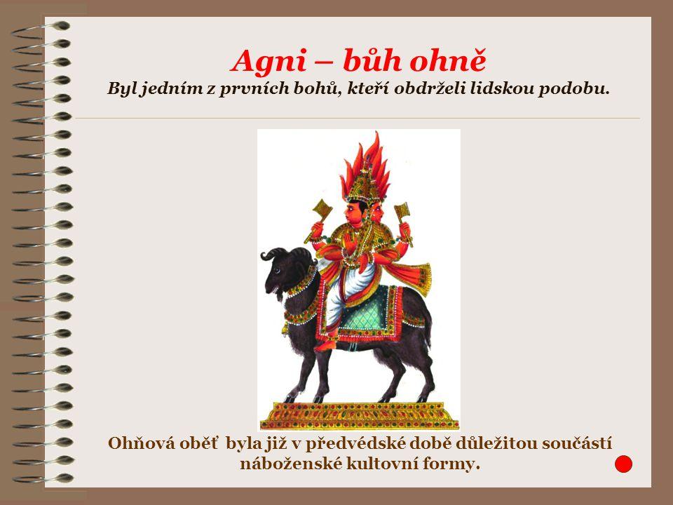 Indra Bůh přírodních živlů, byl králem všech bohů. Je mu zasvěcena většina védských hymnů.