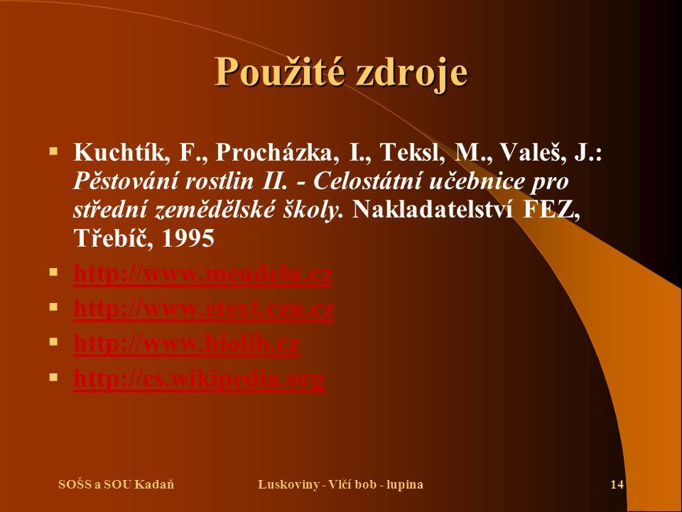SOŠS a SOU KadaňLuskoviny - Vlčí bob - lupina14 Použité zdroje  Kuchtík, F., Procházka, I., Teksl, M., Valeš, J.: Pěstování rostlin II. - Celostátní