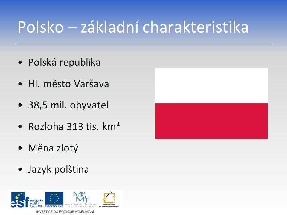 Polsko – základní charakteristika Polská republika Hl. město Varšava 38,5 mil. obyvatel Rozloha 313 tis. km² Měna zlotý Jazyk polština