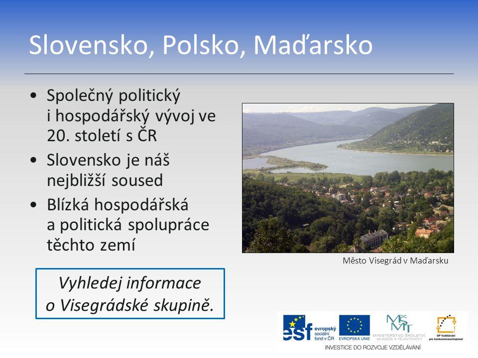 Slovensko, Polsko, Maďarsko Společný politický i hospodářský vývoj ve 20. století s ČR Slovensko je náš nejbližší soused Blízká hospodářská a politick
